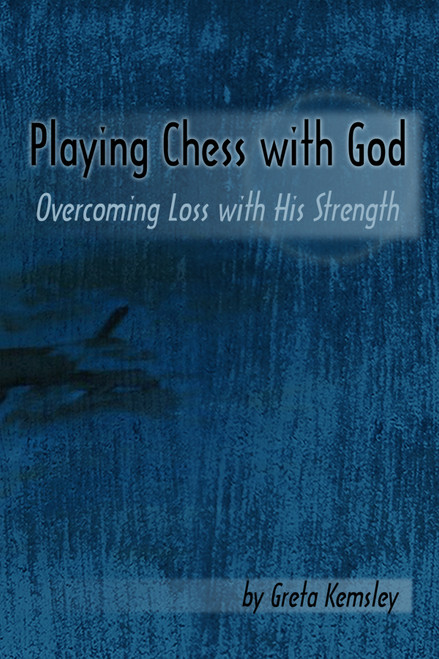Playing Chess with God: Overcoming Loss with His Strength