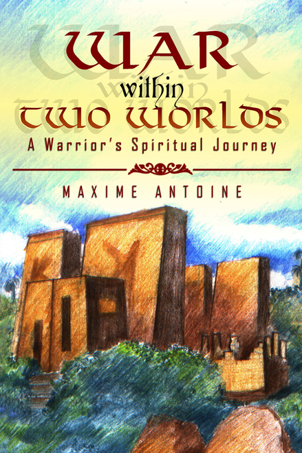 War within Two Worlds: A Warrior's Spiritual Journey