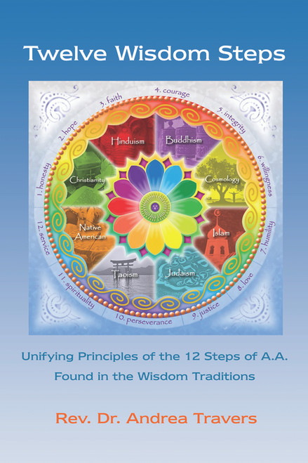 Twelve Wisdom Steps: Unifying Principles of the 12 Steps of A.A. Found in the Wisdom Traditions