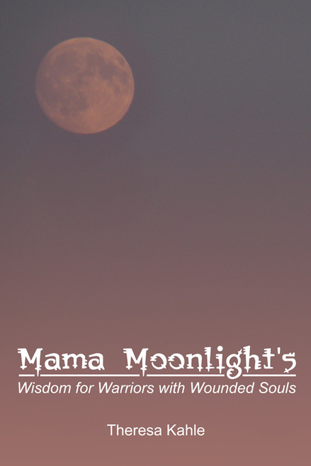 Mama Moonlight's Wisdom for Warriors with Wounded Souls