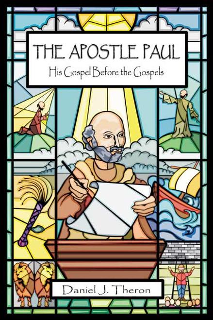 The Apostle Paul: His Gospel Before the Gospels