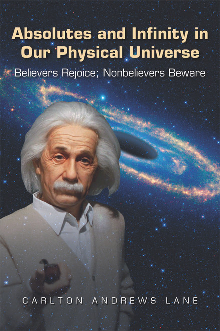 Absolutes and Infinity in Our Physical Universe: Believers Rejoice; Nonbelievers Beware