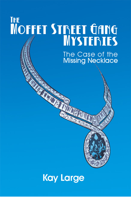 The Moffet Street Gang Mysteries: The Case of the Missing Necklace