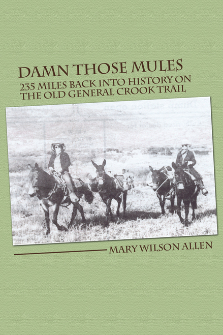 Damn Those Mules: 235 Miles Back Into History on the Old General Crook Trail