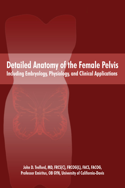 Detailed Anatomy of the Female Pelvis Including Embryology, Physiology, and Clinical Applications