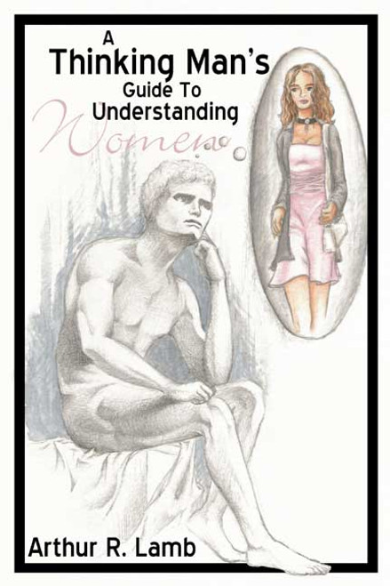 A Thinking Man's Guide to Understanding Women