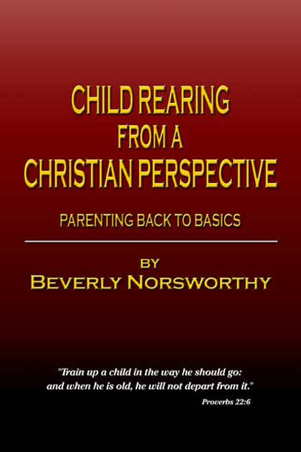 Child Rearing from a Christian Perspective: Parenting Back to Basics