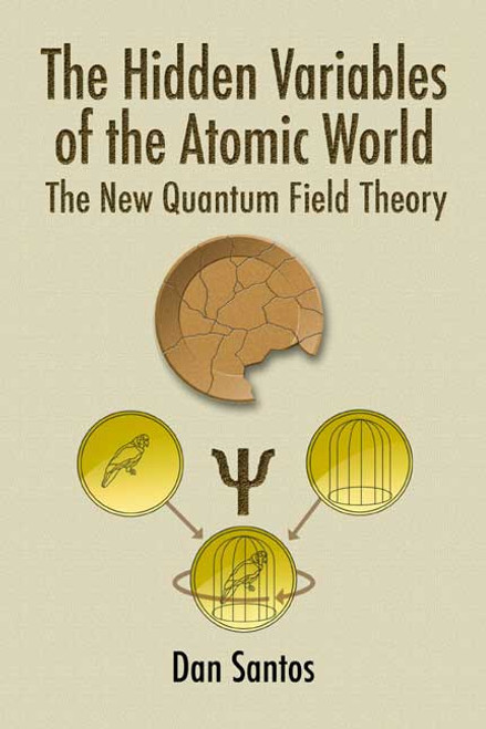 The Hidden Variables of the Atomic World: The New Quantum Field Theory