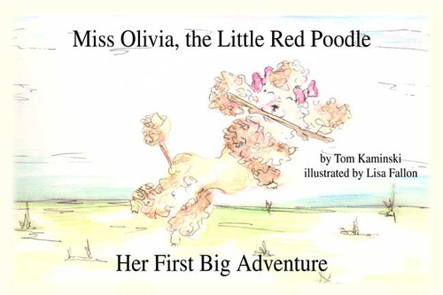 Miss Olivia, the Little Red Poodle: Her First Big Adventure