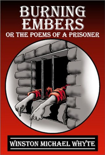 Burning Embers: Or the Poems of a Prisoner