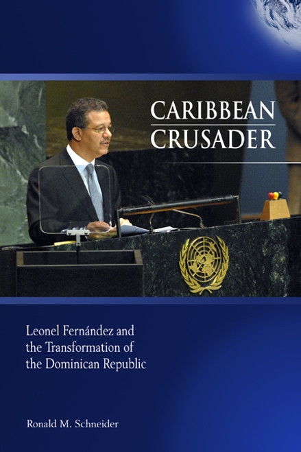 Caribbean Crusader: Leonel Fernández and the Transformation of the Dominican Republic