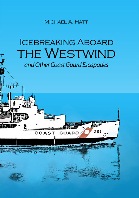 Icebreaking Aboard the Westwind and Other Coast Guard Escapades