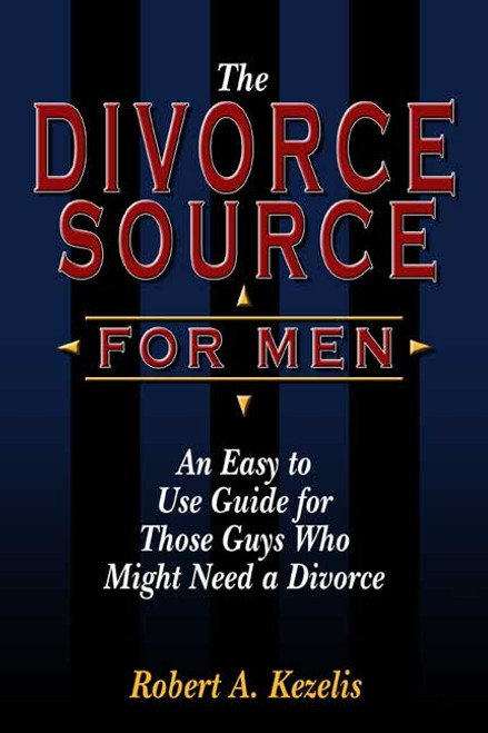 The Divorce Source for Men: An Easy to Use Guide for Those Guys Who Might Need a Divorce
