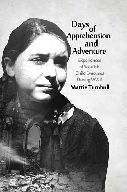 Days of Apprehension and Adventure: Experiences of Scottish Child Evacuees During World War II