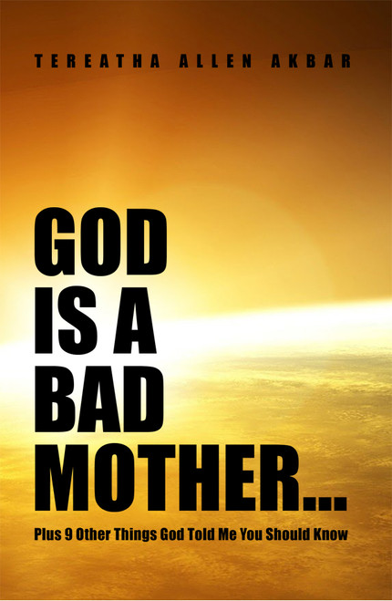God Is a Bad Mother… : Plus 9 Other Things God Told Me You Should Know
