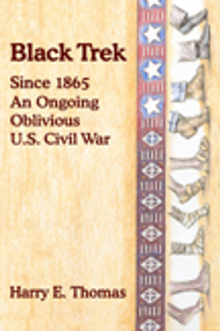 Black Trek: Since 1865 An Ongoing Oblivious U.S. Civil War