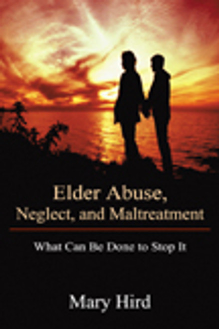 Elder Abuse, Neglect, and Maltreatment: What Can Be Done to Stop It