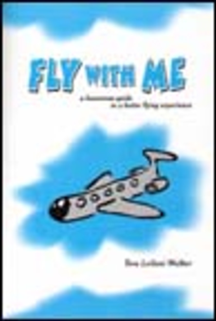 Fly With Me: A Humorous Guide to a Better Flying Experience