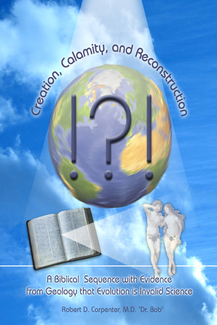 Creation, Calamity, and Reconstruction: A Biblical Sequence with Evidence from Geology that Evolution is Invalid Science