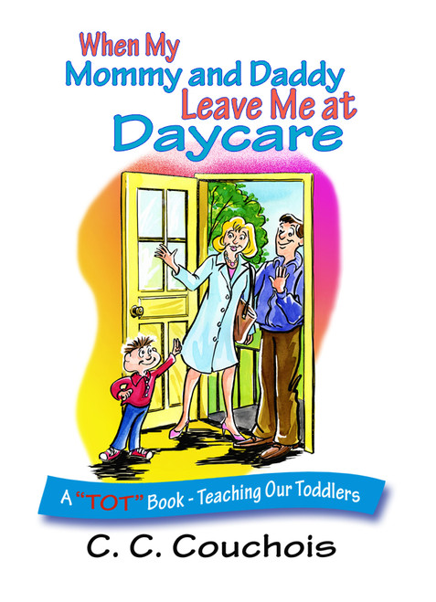 """When My Mommy and Daddy Leave Me at Daycare (A """"TOT"""" Book - Teaching Our Toddlers)"""