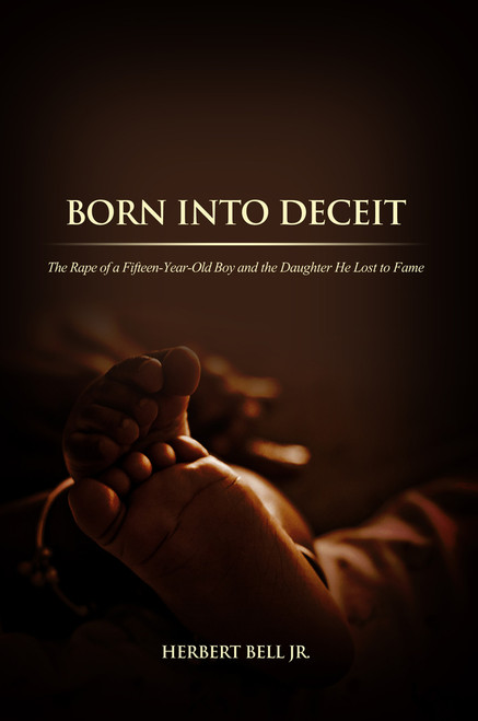 Born Into Deceit: The Rape of a Fifteen-Year-Old Boy and the Daughter He Lost to Fame
