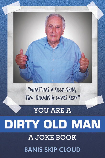 You Are a Dirty Old Man: A Joke Book