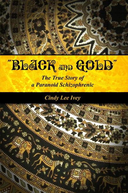 """Black and Gold"": The True Story of a Paranoid Schizophrenic"