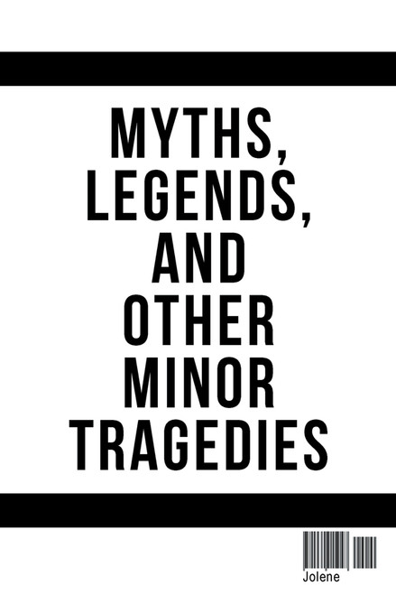 Myths, Legends, and Other Minor Tragedies