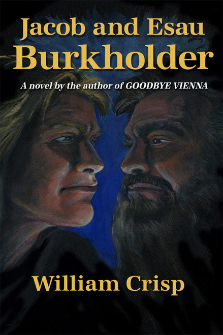 Jacob and Esau Burkholder: A novel by the author of GOODBYE VIENNA