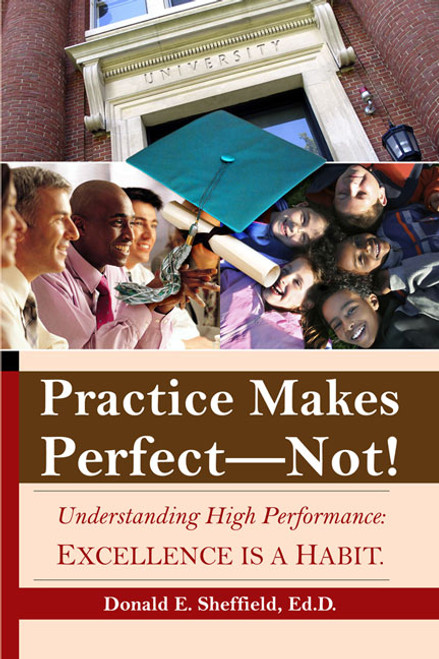 Practice Makes Perfect—Not! Excellence Is a Habit