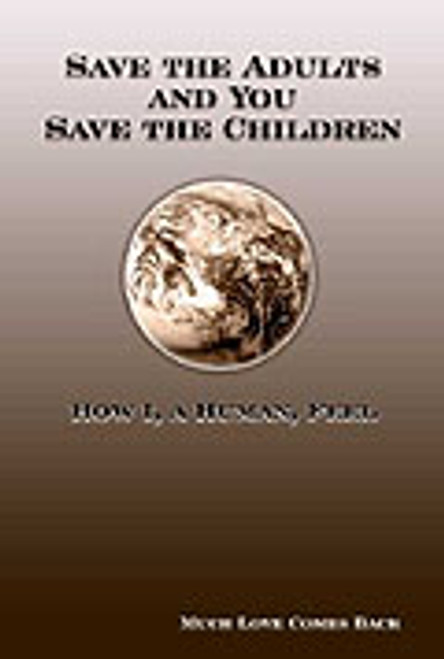 Save the Adults and You Save the Children: How I, a Human Feel