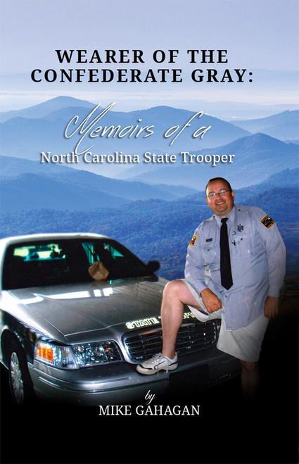 Wearer of the Confederate Gray: Memoirs of a North Carolina State Trooper