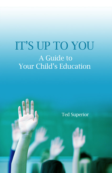 It's Up to You: A Guide to Your Child's Education