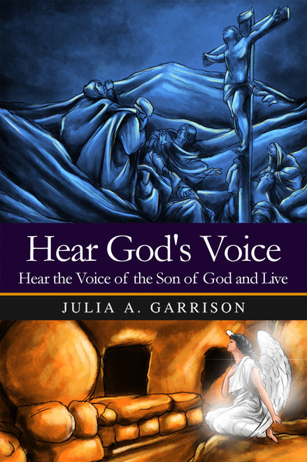 Hear God's Voice: Hear the Voice of the Son of God and Live