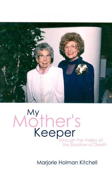 My Mother's Keeper: Through the Valley of the Shadow of Death
