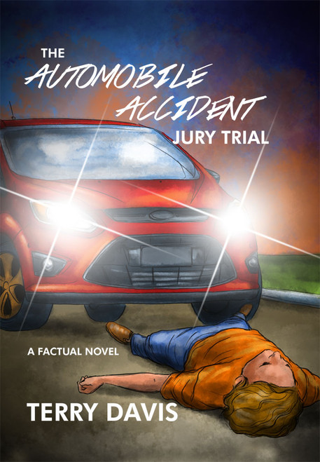 The Automobile Accident Jury Trial A Factual Novel