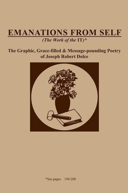 Emanations from Self (The Work of the It): The Graphic, Grace-Filled and Message-Pounding Poetry of Joseph Robert Dolce