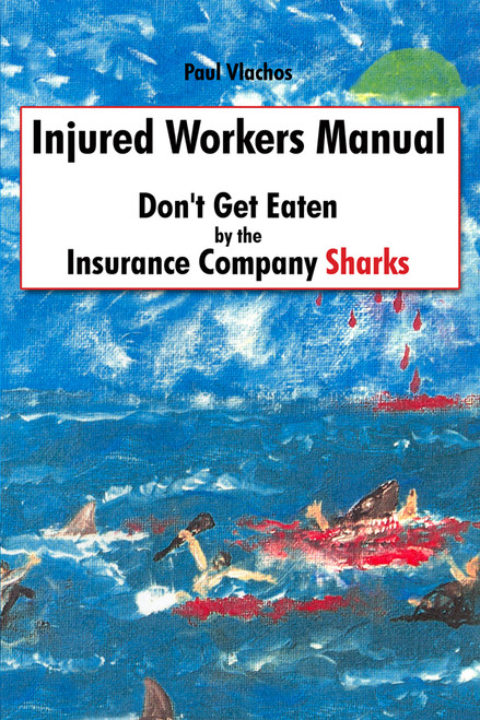 Injured Workers Manual: Don't Get Eaten by the Insurance Company Sharks