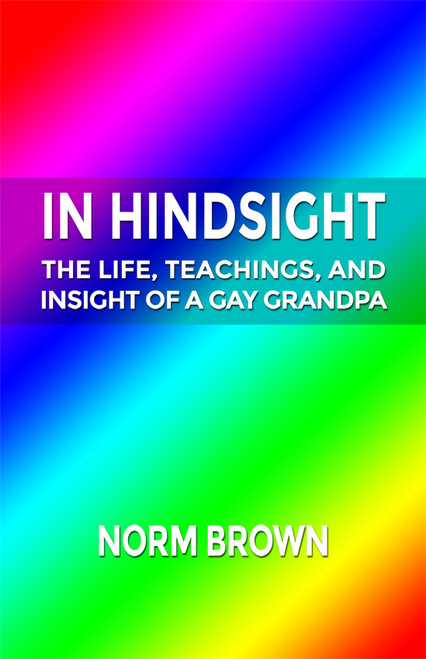 In Hindsight: The Life, Teachings, and Insight of a Gay Grandpa