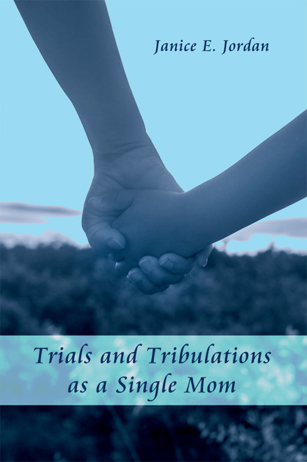Trials and Tribulations as a Single Mom - eBook