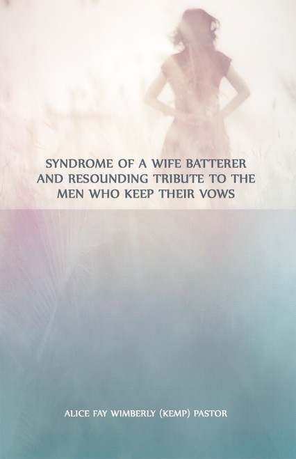 Syndrome of a Wife Batterer and Resounding Tribute to the Men Who Keep Their Vows - eBook