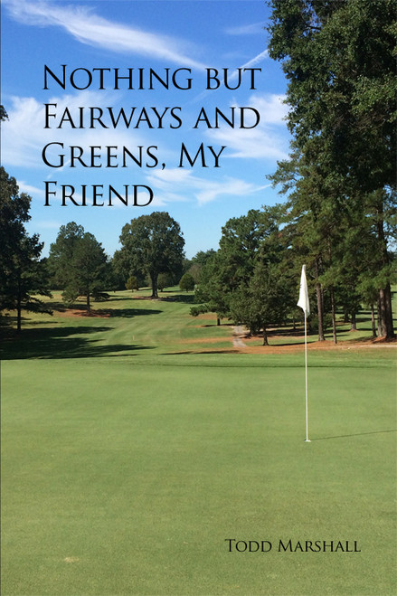 Nothing but Fairways and Greens, My Friend - eBook