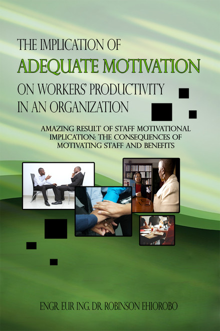 The Implication of Adequate Motivation on Workers' Productivity in an Organization - eBook