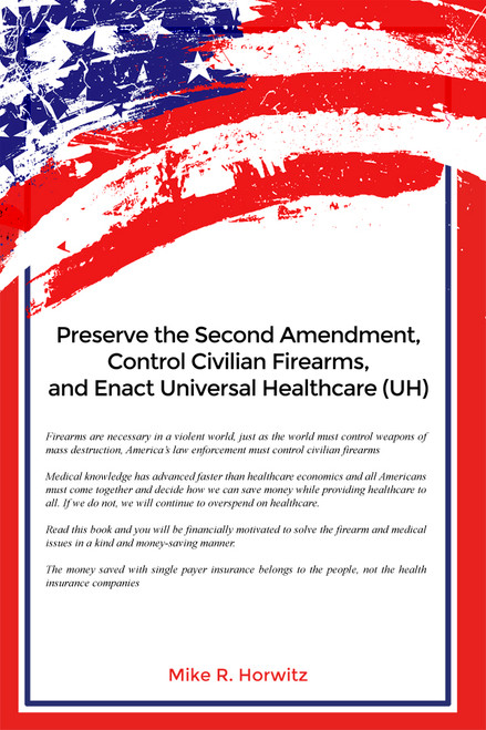 Preserve the Second Amendment, Control Civilian Firearms, and Enact Universal Healthcare (UH) - eBook
