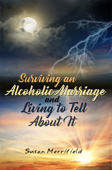 Surviving an Alcoholic Marriage and Living to Tell About It - eBook