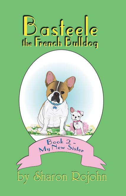 Basteele the French Bulldog: Book 2 - My New Sister - eBook