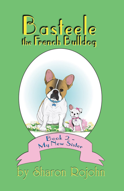 Basteele the French Bulldog: Book 2 - My New Sister - eBook