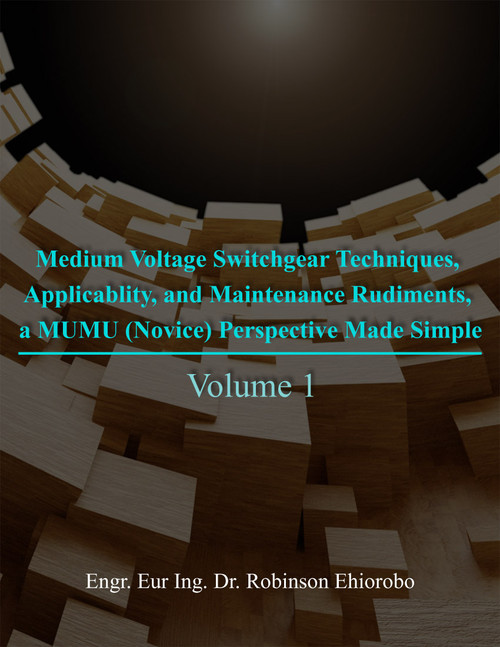 Medium Voltage Switchgear Techniques, Applicability, and Maintenance Rudiments, a MUMU (Novice) Perspective Made Simple - eBook