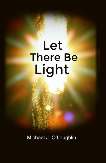 Let There Be Light by Michael J. O'Loughlin