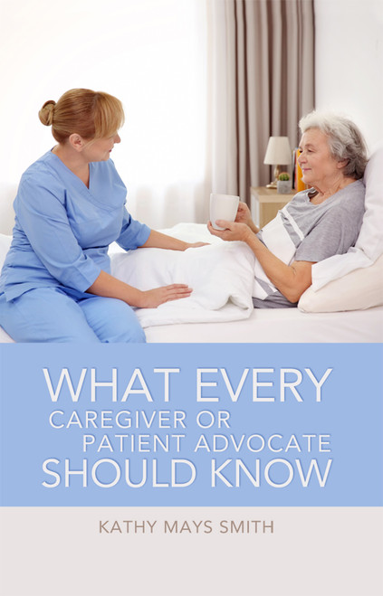 What Every Caregiver or Patient Advocate Should Know - eBook